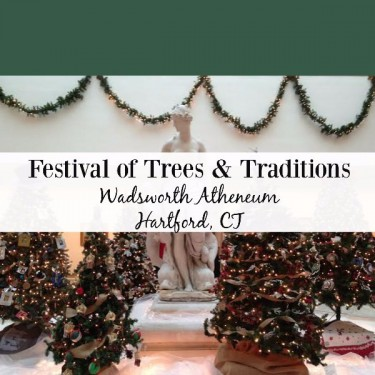 Festival of Trees and Traditions Wadsworth Atheneum Hartford, CT
