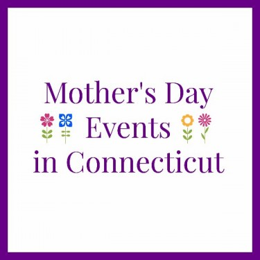 Free Mother's Day Activities 2016 CT